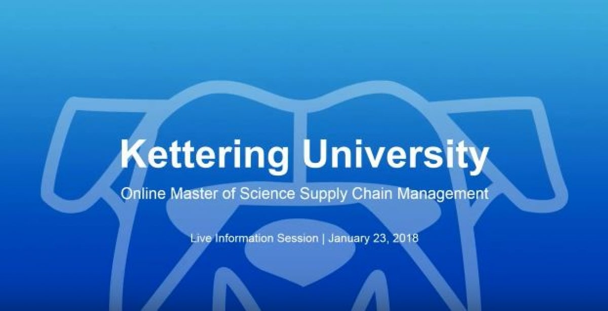 Kettering University Online MS Supply Chain Management - Live Information Session, January 2018